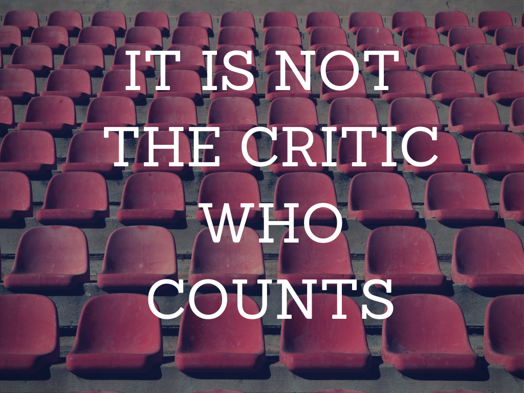 IT-IS-NOT-THE-CRITIC-WHO-COUNTS-1